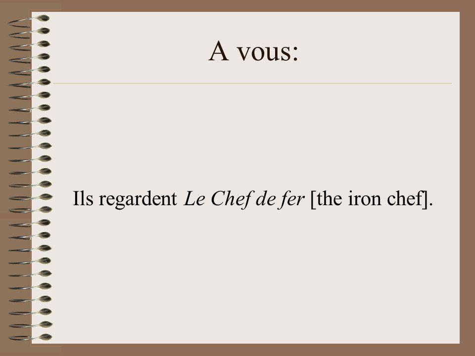 Ils regardent Le Chef de fer [the iron chef].